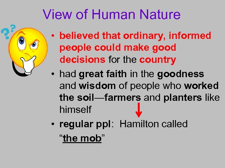 View of Human Nature • believed that ordinary, informed people could make good decisions