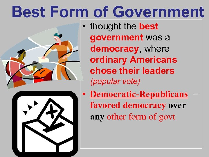 Best Form of Government • thought the best government was a democracy, where ordinary