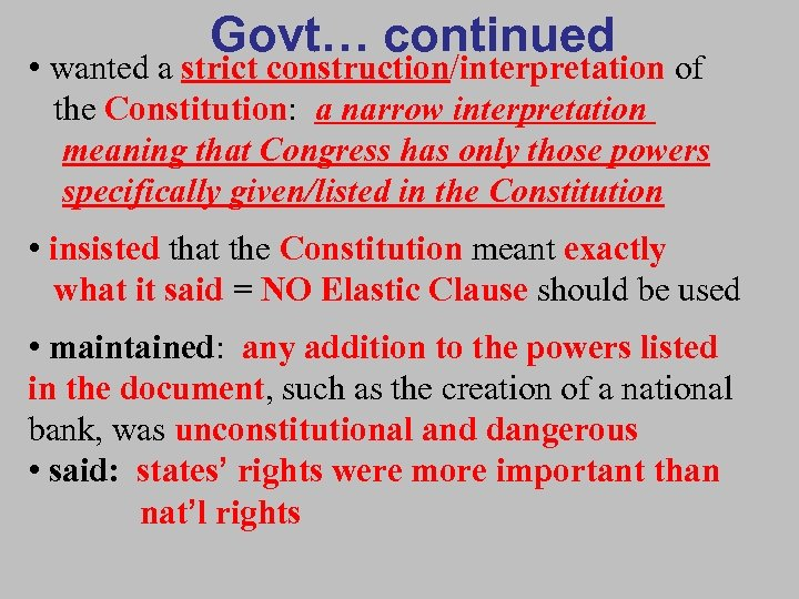 Govt… continued • wanted a strict construction/interpretation of the Constitution: a narrow interpretation meaning