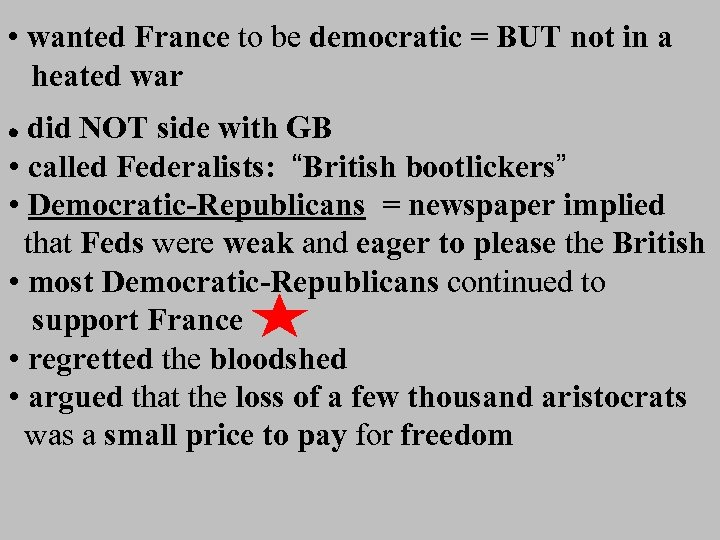• wanted France to be democratic = BUT not in a heated war