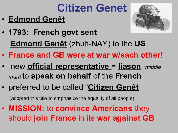Citizen Genet • Edmond Genêt • 1793: French govt sent Edmond Genêt (zhuh-NAY) to
