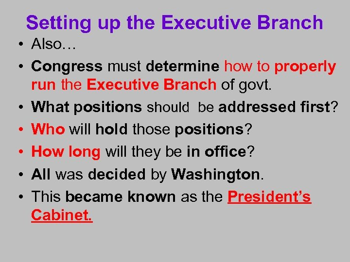 Setting up the Executive Branch • Also… • Congress must determine how to properly