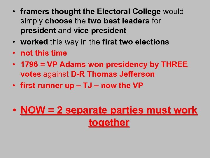 • framers thought the Electoral College would simply choose the two best leaders