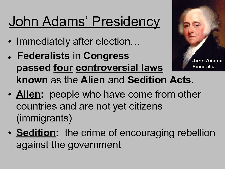 John Adams' Presidency • Immediately after election… Federalists in Congress John Adams Federalist passed