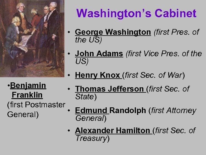 Washington's Cabinet • George Washington (first Pres. of the US) • John Adams (first