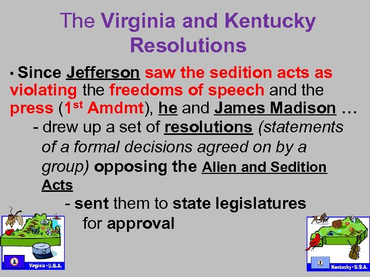 The Virginia and Kentucky Resolutions • Since Jefferson saw the sedition acts as violating