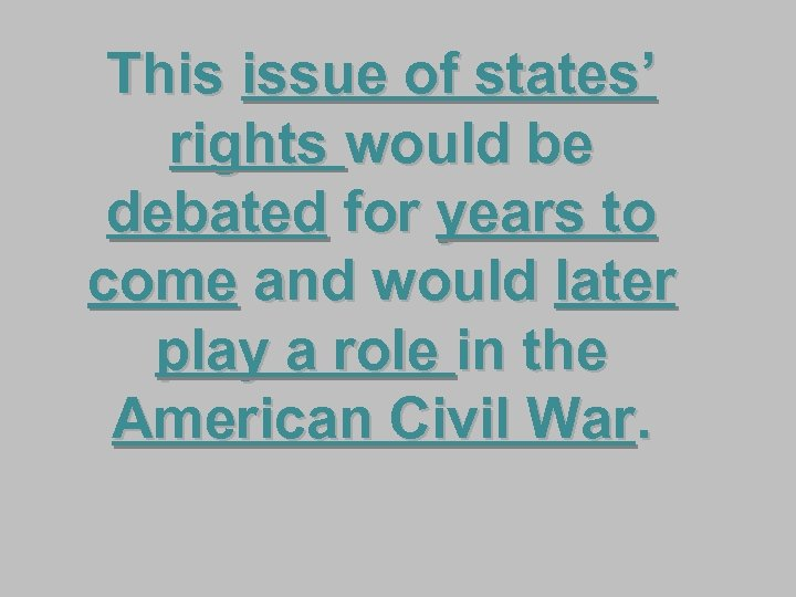 This issue of states' rights would be debated for years to come and would