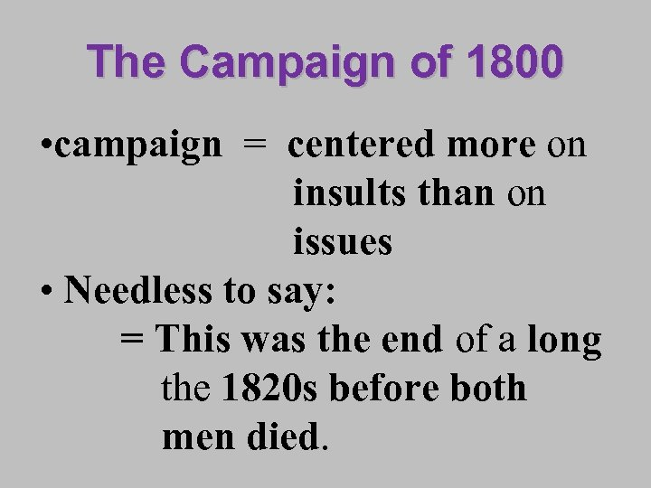 The Campaign of 1800 • campaign = centered more on insults than on issues