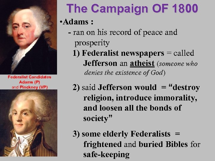 The Campaign OF 1800 • Adams : - ran on his record of peace