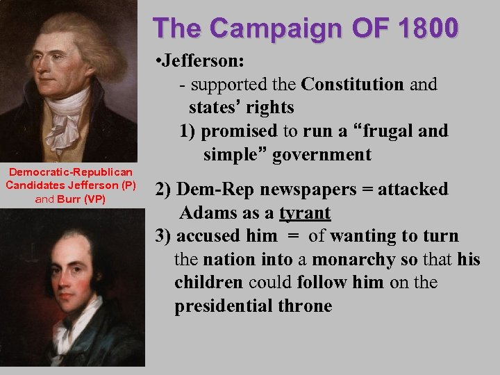The Campaign OF 1800 • Jefferson: - supported the Constitution and states' rights 1)