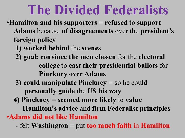 The Divided Federalists • Hamilton and his supporters = refused to support Adams because
