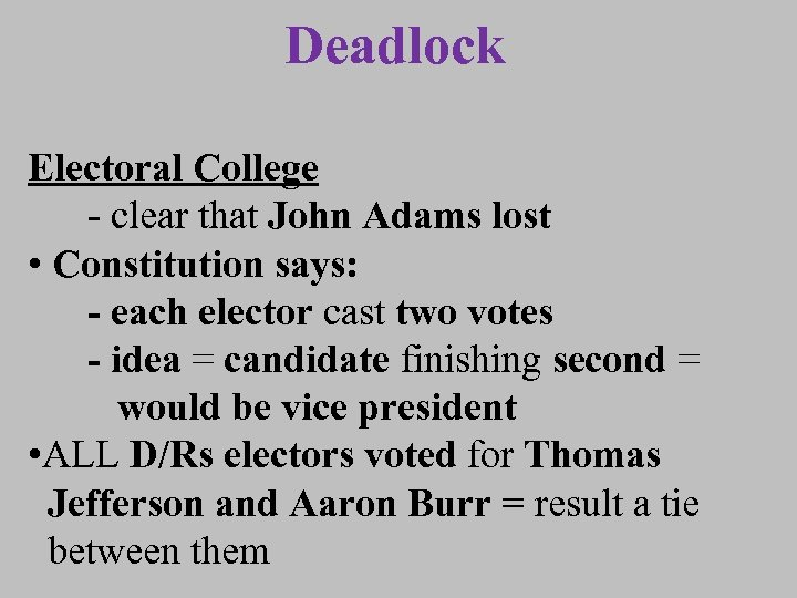 Deadlock Electoral College - clear that John Adams lost • Constitution says: - each