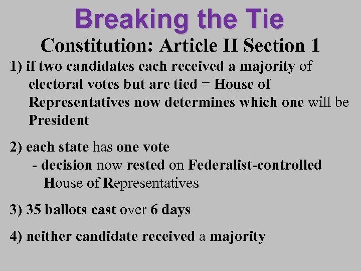 Breaking the Tie Constitution: Article II Section 1 1) if two candidates each received