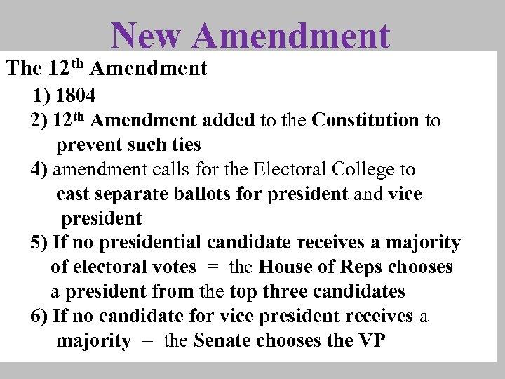 New Amendment The 12 th Amendment 1) 1804 2) 12 th Amendment added to