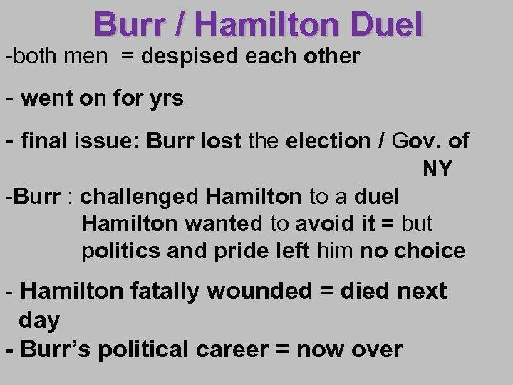 Burr / Hamilton Duel -both men = despised each other - went on for