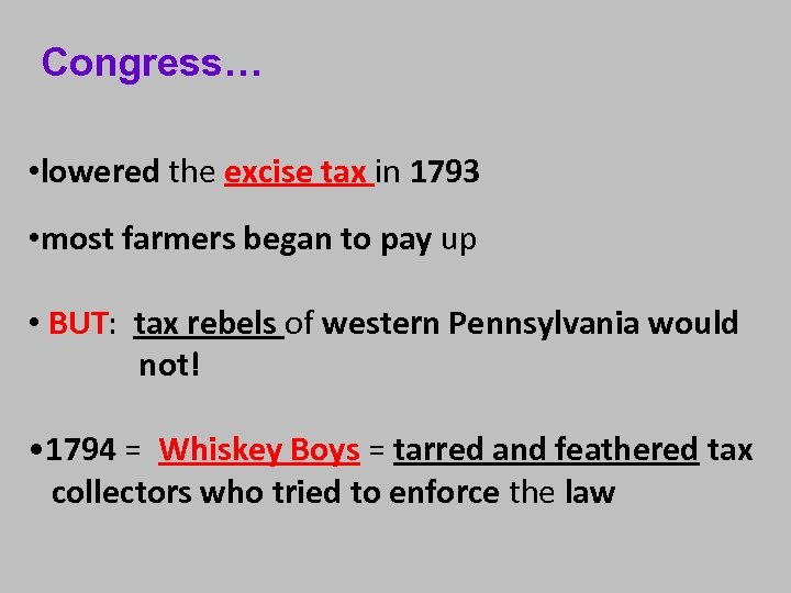 Congress… • lowered the excise tax in 1793 • most farmers began to pay