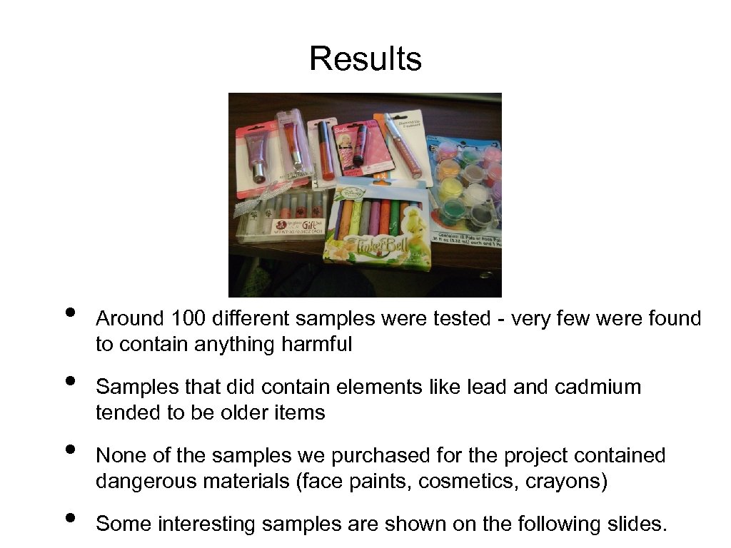Results • • Around 100 different samples were tested - very few were found