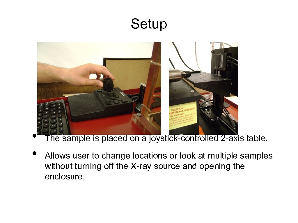 Setup • • The sample is placed on a joystick-controlled 2 -axis table. Allows