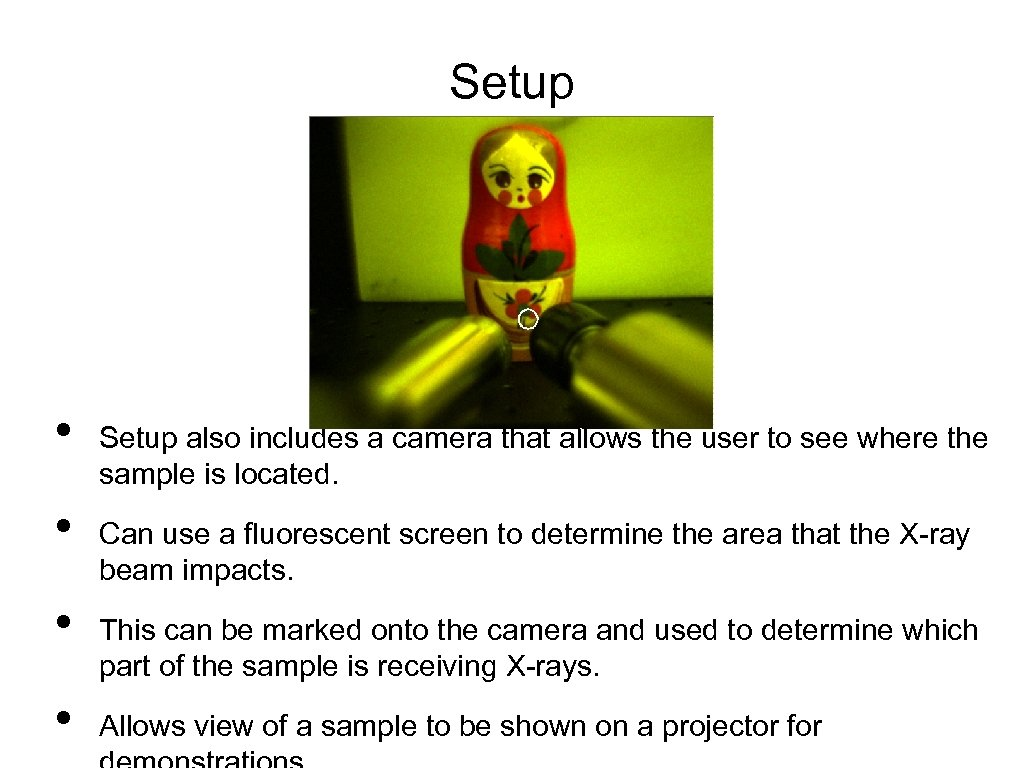 Setup • • Setup also includes a camera that allows the user to see