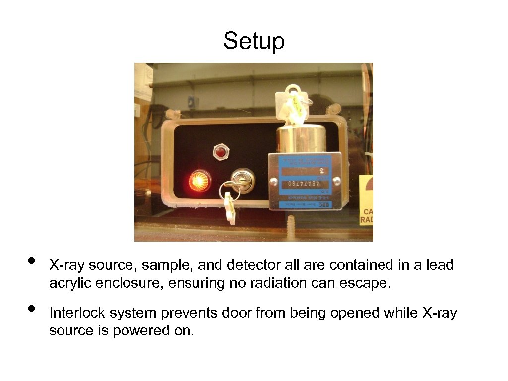 Setup • • X-ray source, sample, and detector all are contained in a lead