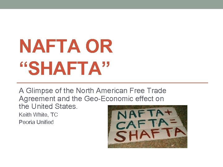 """NAFTA OR """"SHAFTA"""" A Glimpse of the North American Free Trade Agreement and the"""