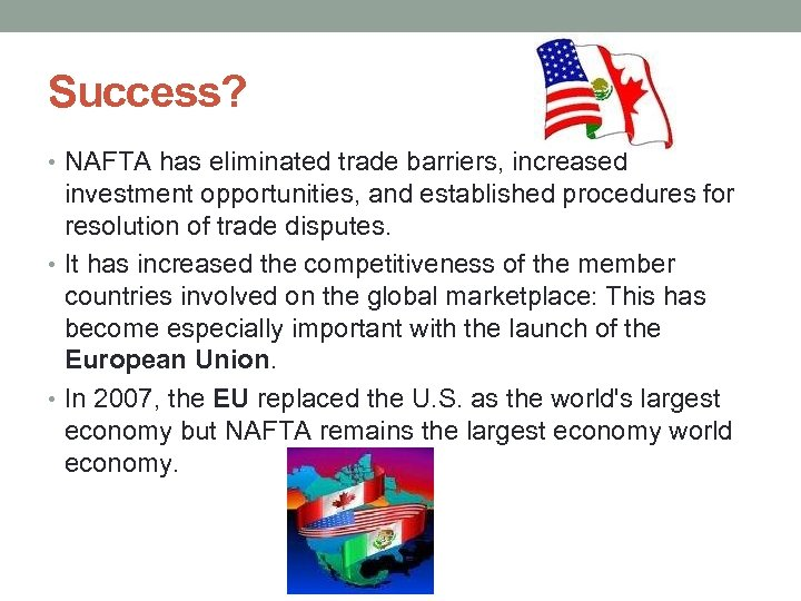 Success? • NAFTA has eliminated trade barriers, increased investment opportunities, and established procedures for