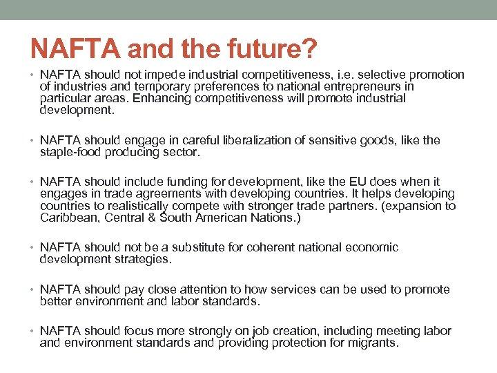 NAFTA and the future? • NAFTA should not impede industrial competitiveness, i. e. selective