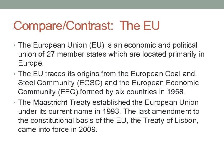 Compare/Contrast: The EU • The European Union (EU) is an economic and political union