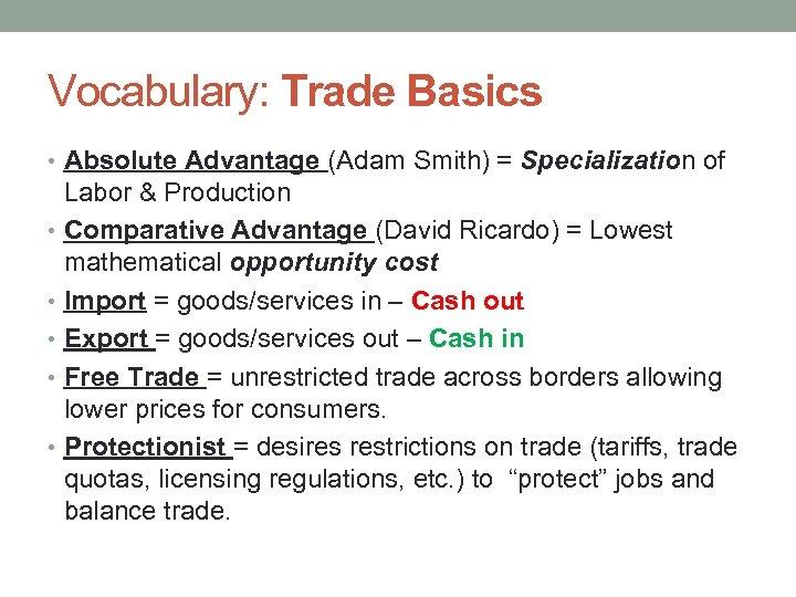 Vocabulary: Trade Basics • Absolute Advantage (Adam Smith) = Specialization of Labor & Production