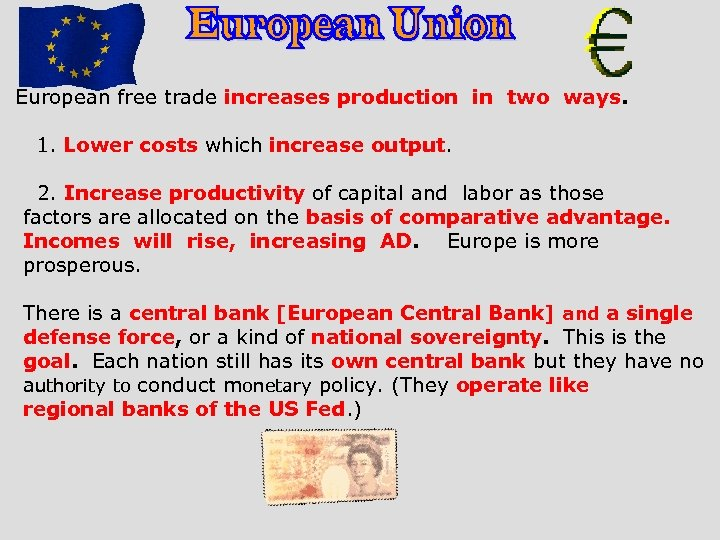 European free trade increases production in two ways. 1. Lower costs which increase output.