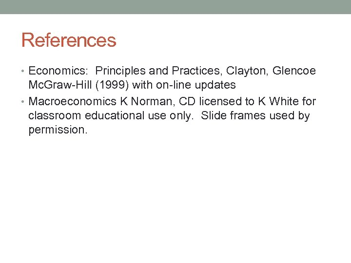 References • Economics: Principles and Practices, Clayton, Glencoe Mc. Graw-Hill (1999) with on-line updates