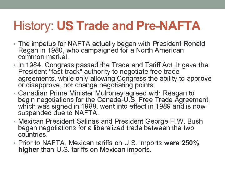 History: US Trade and Pre-NAFTA • The impetus for NAFTA actually began with President