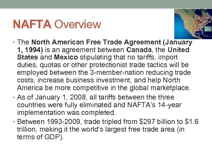 NAFTA Overview • The North American Free Trade Agreement (January 1, 1994) is an