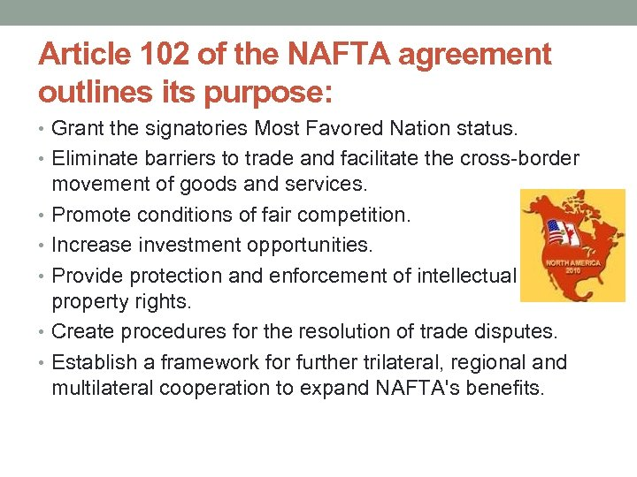 Article 102 of the NAFTA agreement outlines its purpose: • Grant the signatories Most