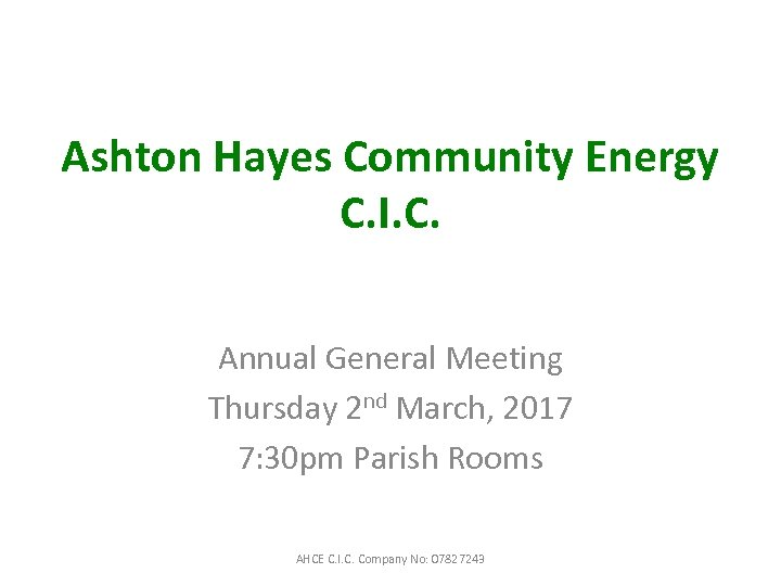 Ashton Hayes Community Energy C. I. C. Annual General Meeting Thursday 2 nd March,