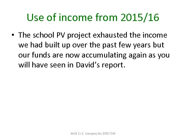 Use of income from 2015/16 • The school PV project exhausted the income we