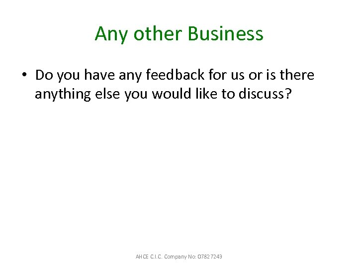 Any other Business • Do you have any feedback for us or is there