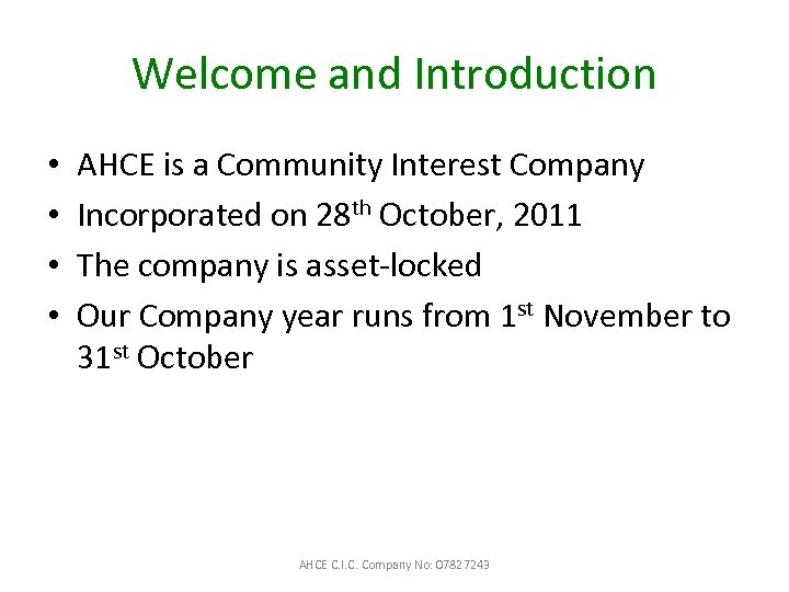 Welcome and Introduction • • AHCE is a Community Interest Company Incorporated on 28