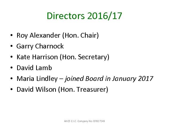 Directors 2016/17 • • • Roy Alexander (Hon. Chair) Garry Charnock Kate Harrison (Hon.