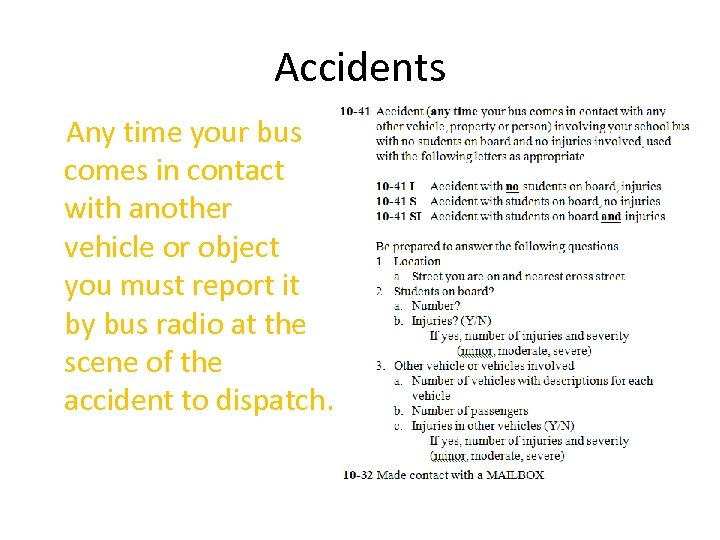 Accidents Any time your bus comes in contact with another vehicle or object you