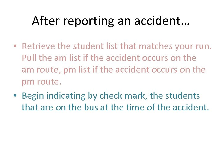 After reporting an accident… • Retrieve the student list that matches your run. Pull