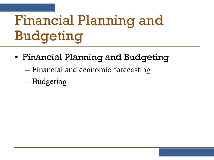 Financial Planning and Budgeting • Financial Planning and Budgeting – Financial and economic forecasting