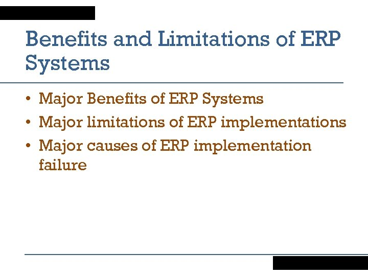 Benefits and Limitations of ERP Systems • Major Benefits of ERP Systems • Major