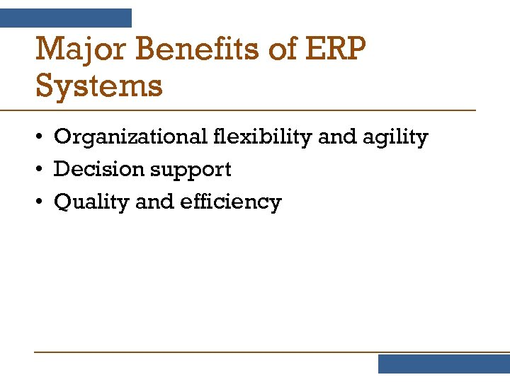 Major Benefits of ERP Systems • Organizational flexibility and agility • Decision support •