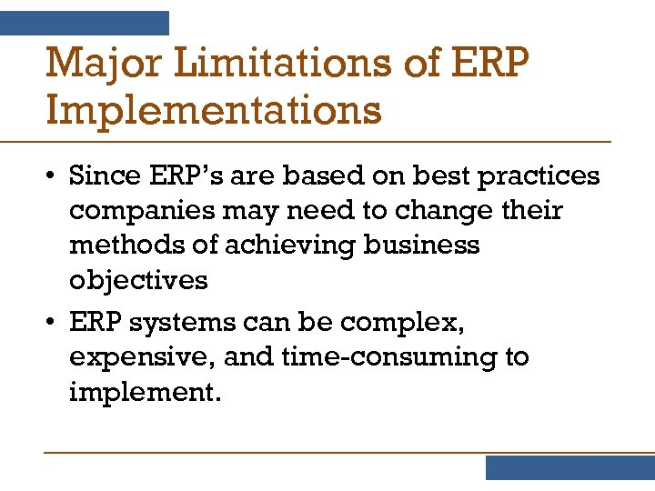 Major Limitations of ERP Implementations • Since ERP's are based on best practices companies