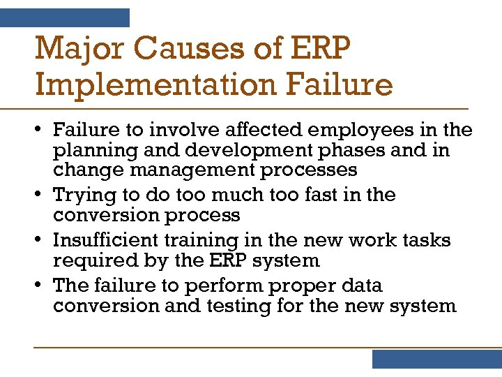 Major Causes of ERP Implementation Failure • Failure to involve affected employees in the