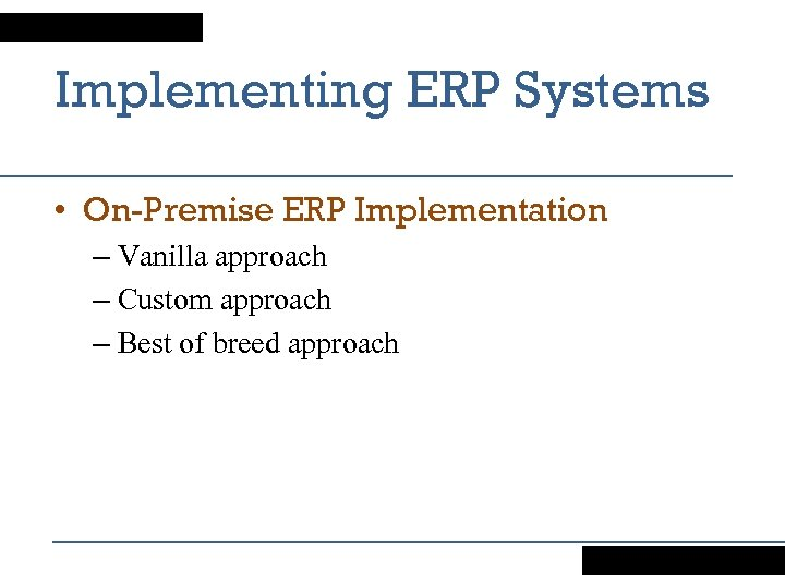 Implementing ERP Systems • On-Premise ERP Implementation – Vanilla approach – Custom approach –