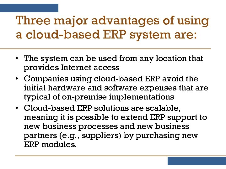 Three major advantages of using a cloud-based ERP system are: • The system can
