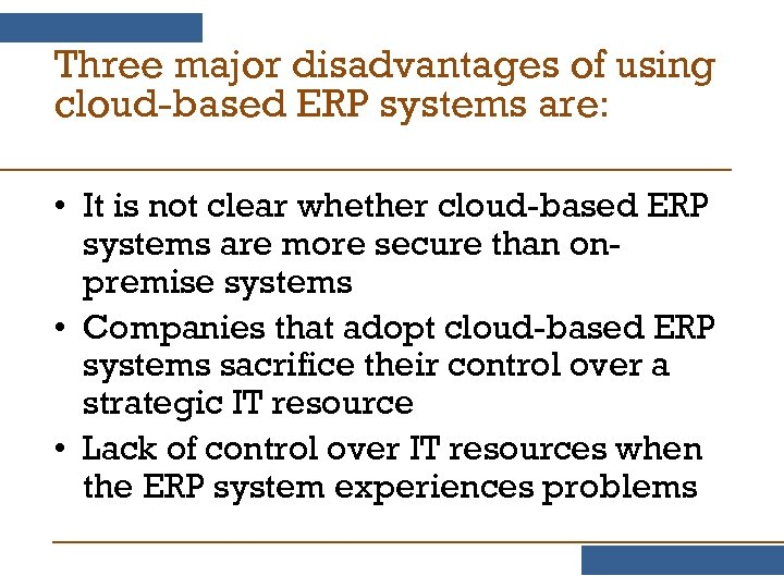 Three major disadvantages of using cloud-based ERP systems are: • It is not clear