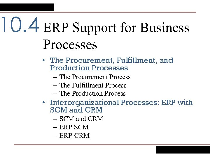 10. 4 ERP Support for Business Processes • The Procurement, Fulfillment, and Production Processes